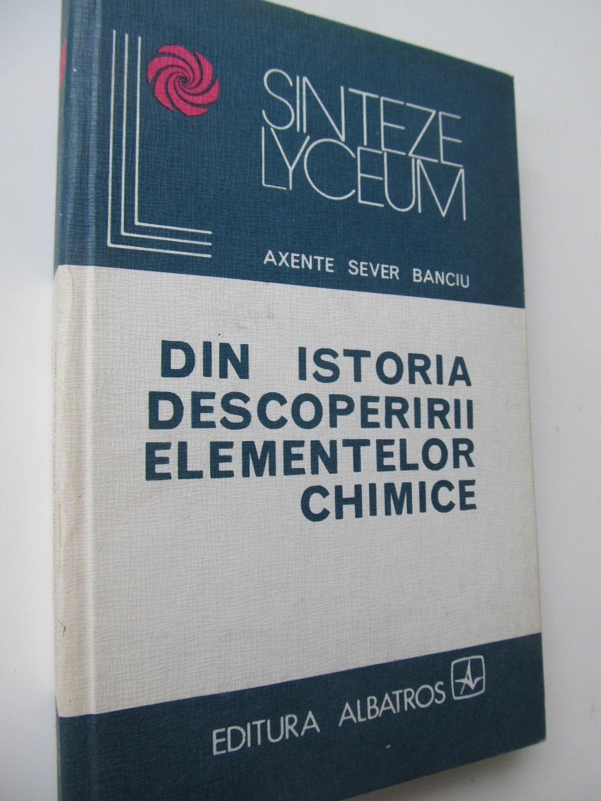 Din istoria descoperirilor elementelor chimice - Axente Sever Banciu | Detalii carte