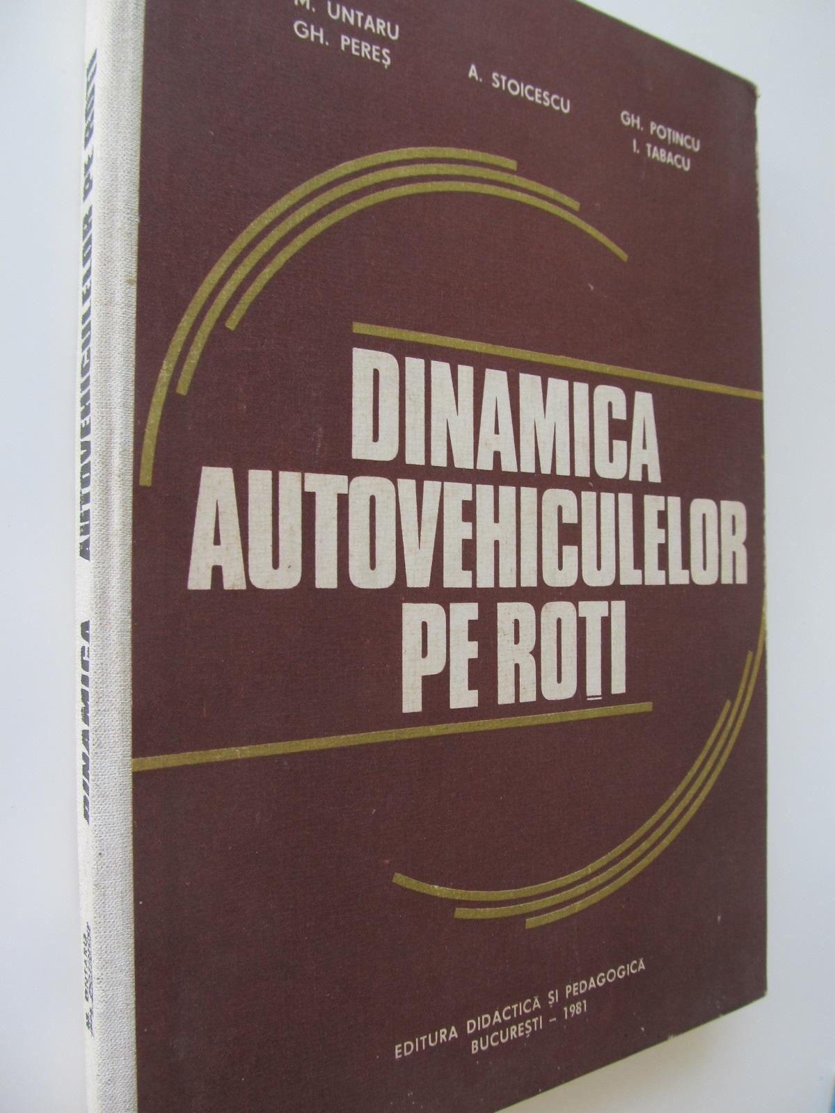 Dinamica autovehiculelor pe roti - M. Untaru , Gh. Peres , A. Stoicescu , ... | Detalii carte