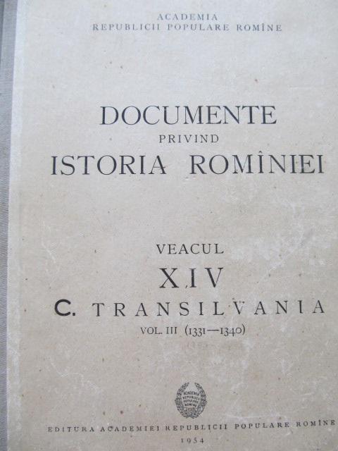 Documente privind istoria Romaniei veacul XIV c. Transilvania vol. III (1331 - 1340) - Ion Ionascu , I. Lazarescu Ionescu , Barbu Campina , ... | Detalii carte