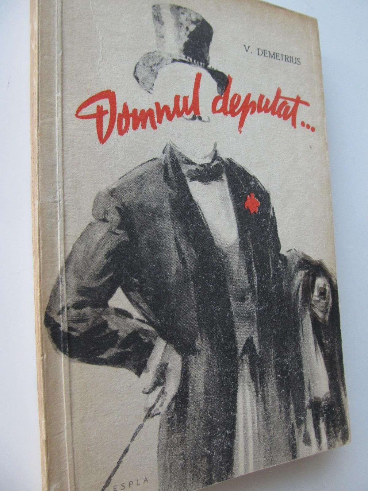Domnul deputat - V. Demetrius | Detalii carte