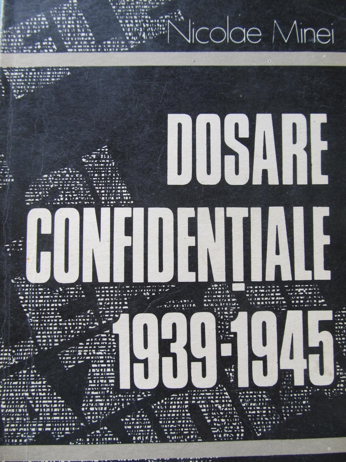 Dosare confidentiale 1939-1945 - Nicolae Minei   Detalii carte