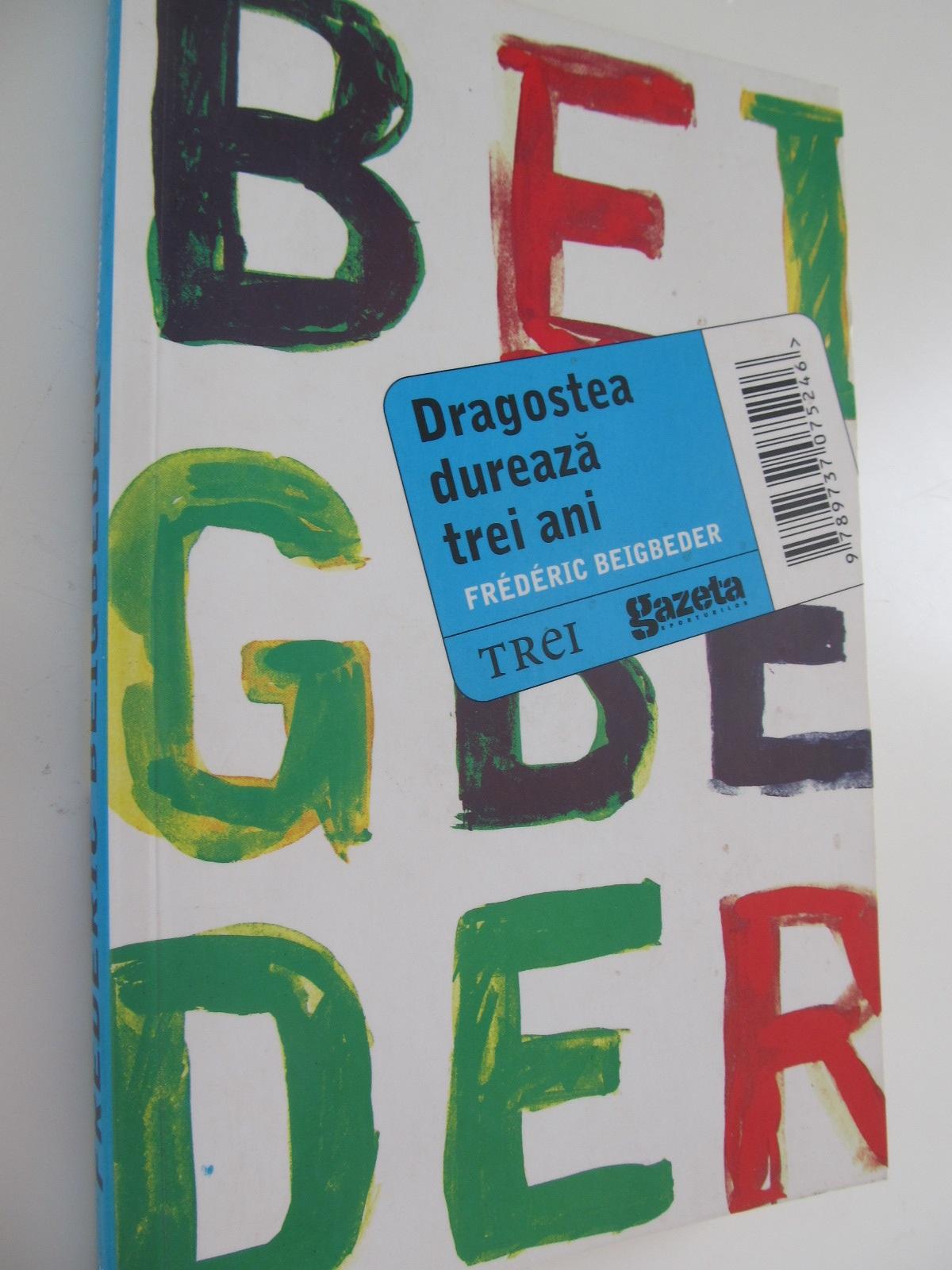 Dragostea dureaza trei ani - Frederic Beigbeder | Detalii carte