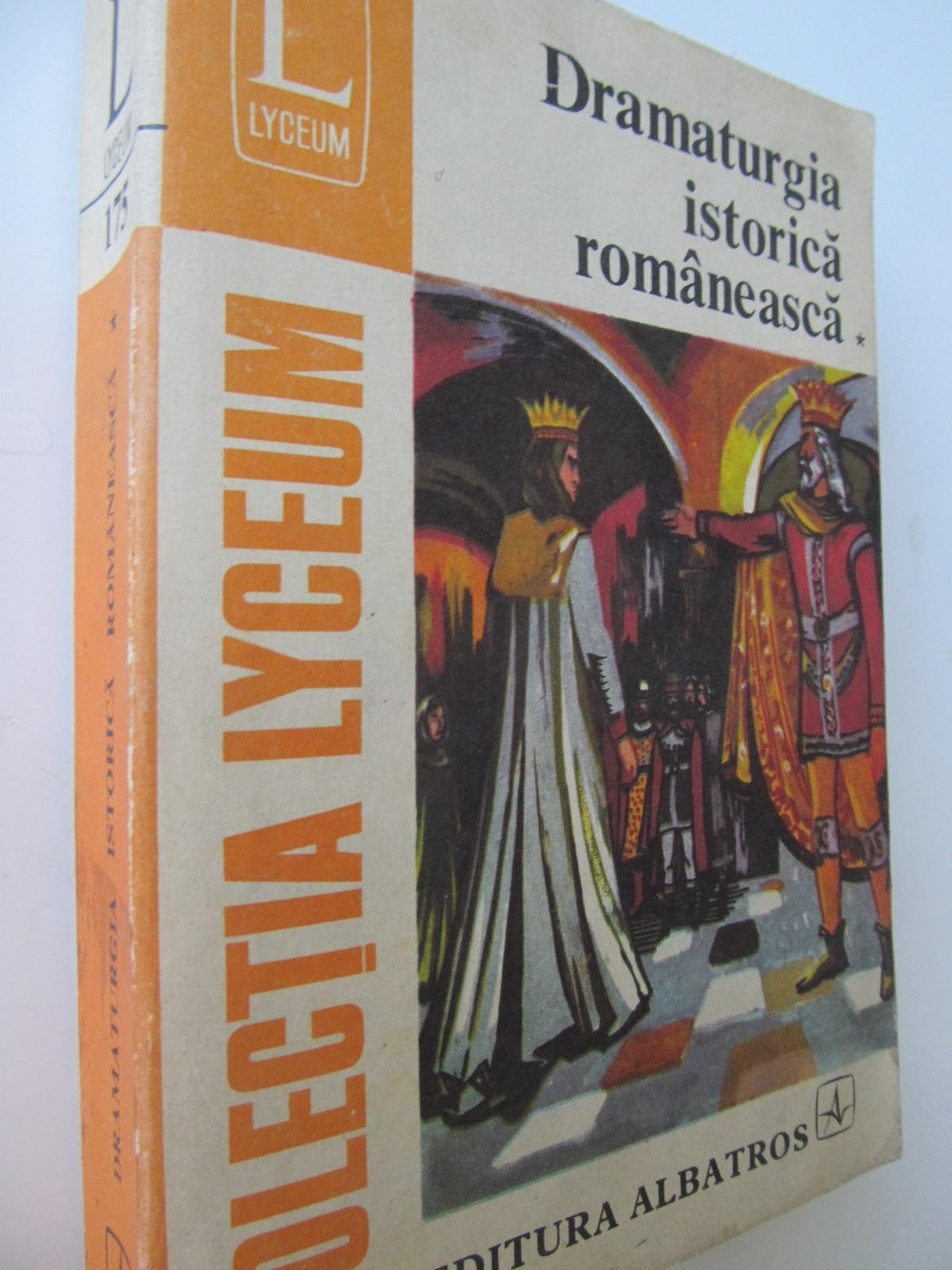 Carte Dramaturgia istorica romaneasca (vol. 1) - ***