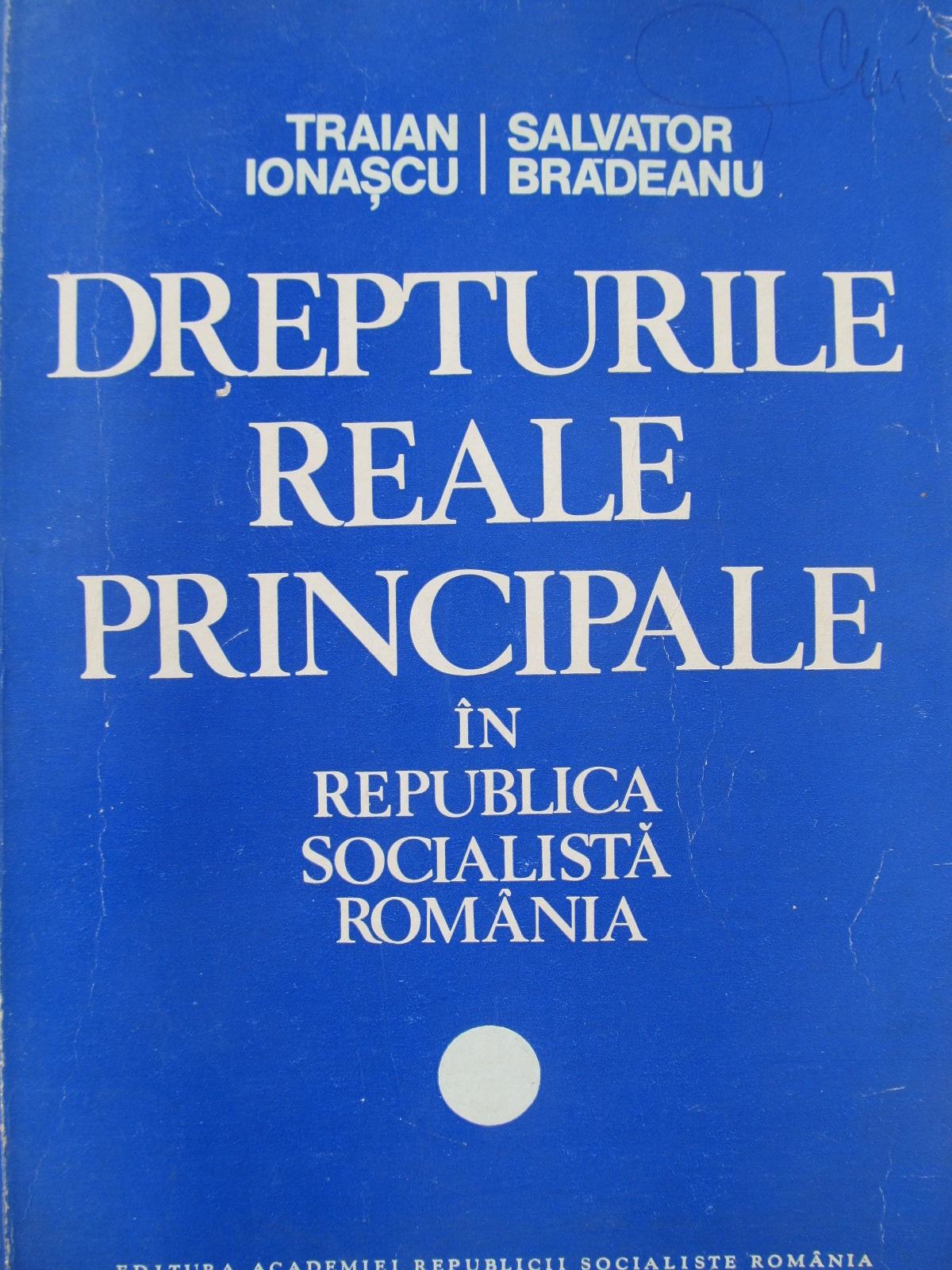 Drepturile reale principale in Republica Socialista Romania - Traian Ionascu , Salvator Brateanu | Detalii carte