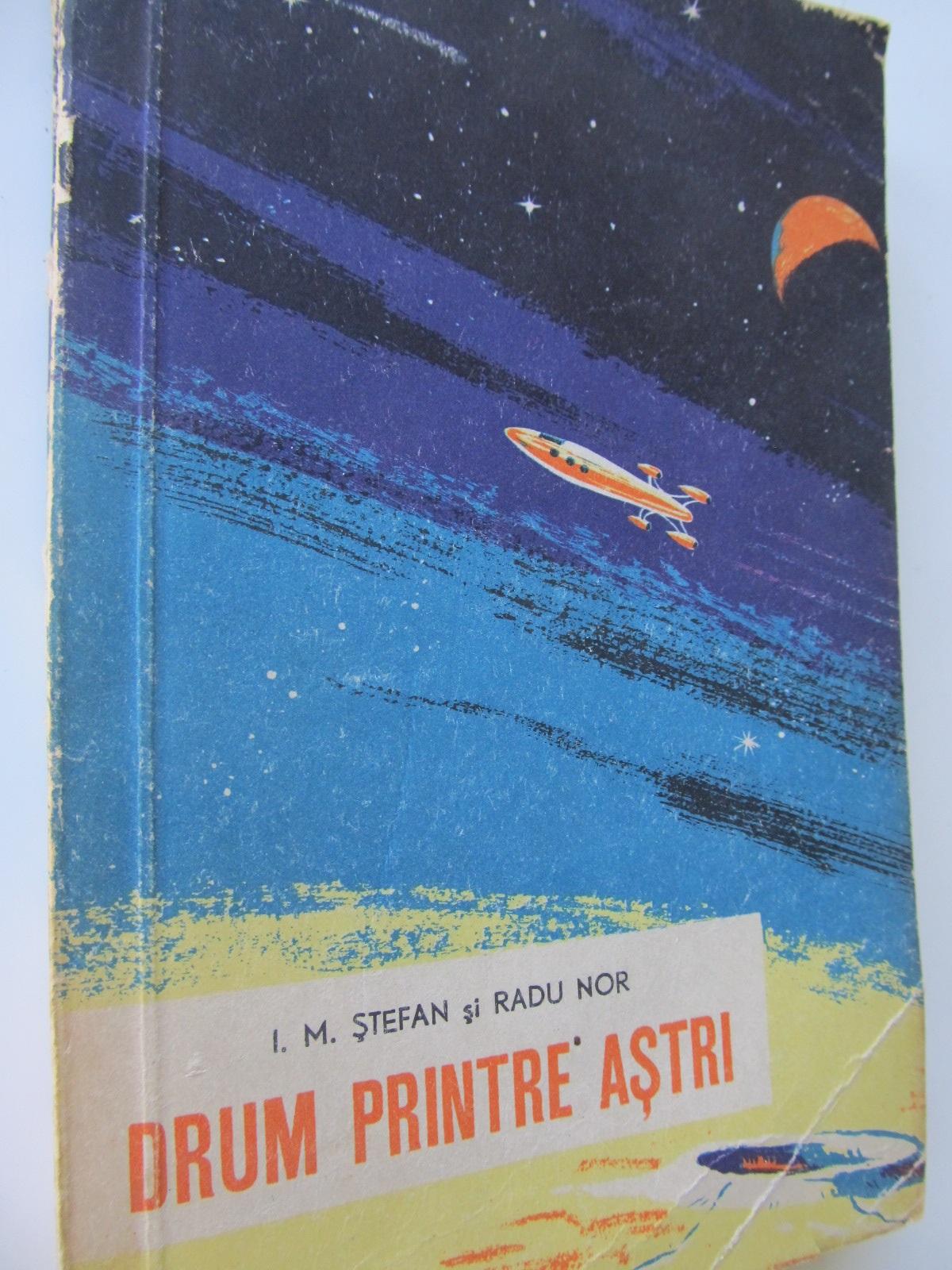 Drum printre astri - I. M. Stefan , Radu Nor | Detalii carte