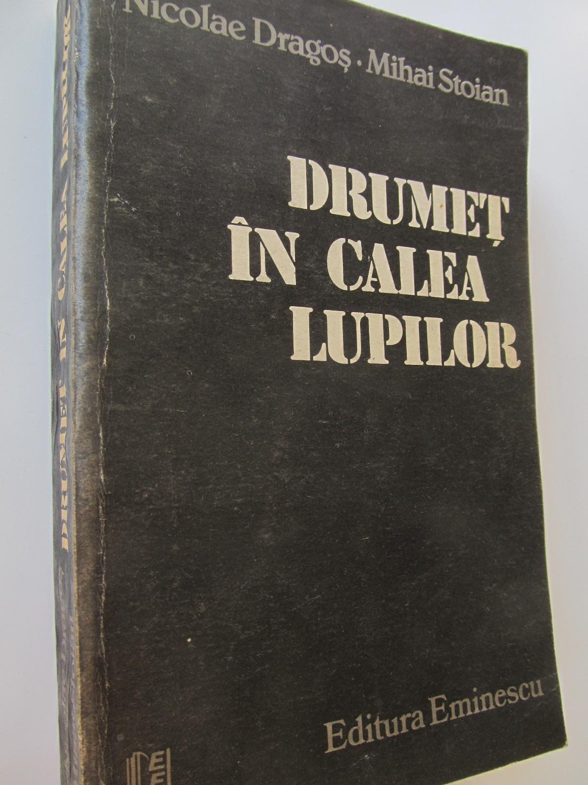 Drumet in calea lupilor - Nicolae Dragos , Mihai Stoian | Detalii carte