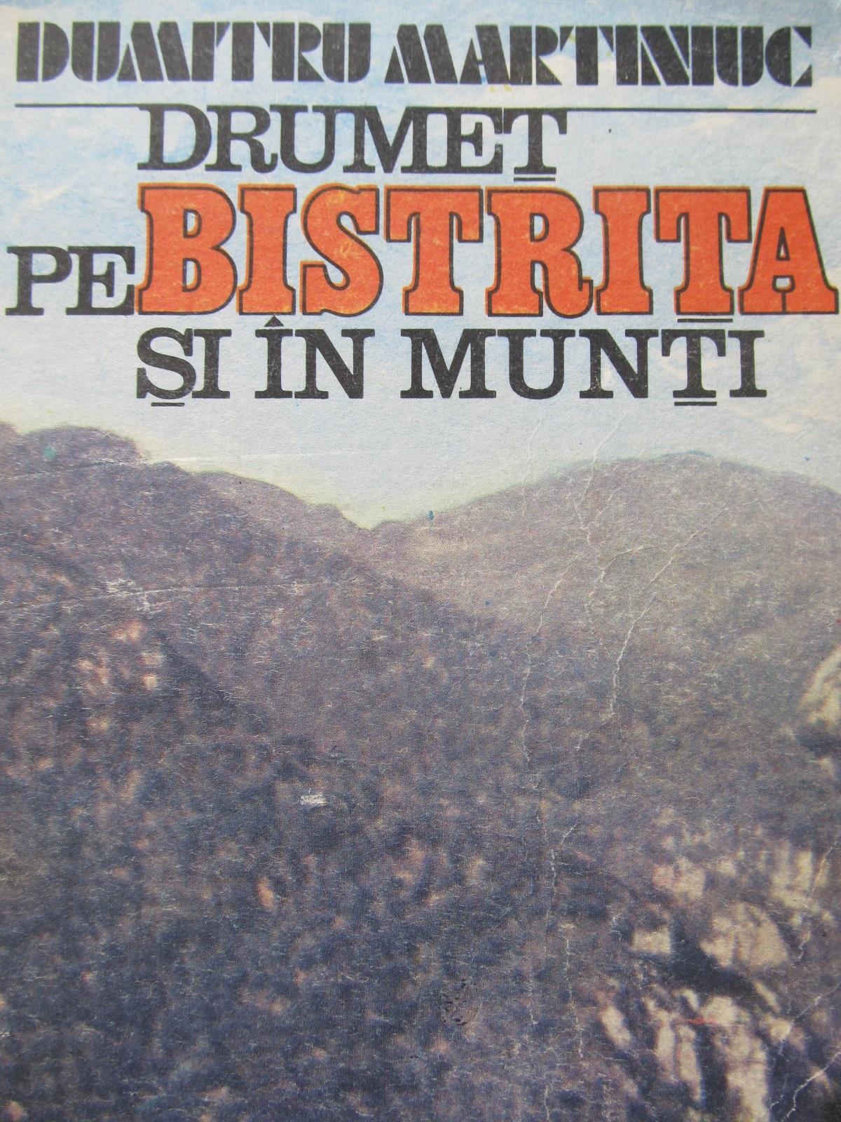 Drumet pe Bistrita si in munti - Dumitru Martiniuc | Detalii carte