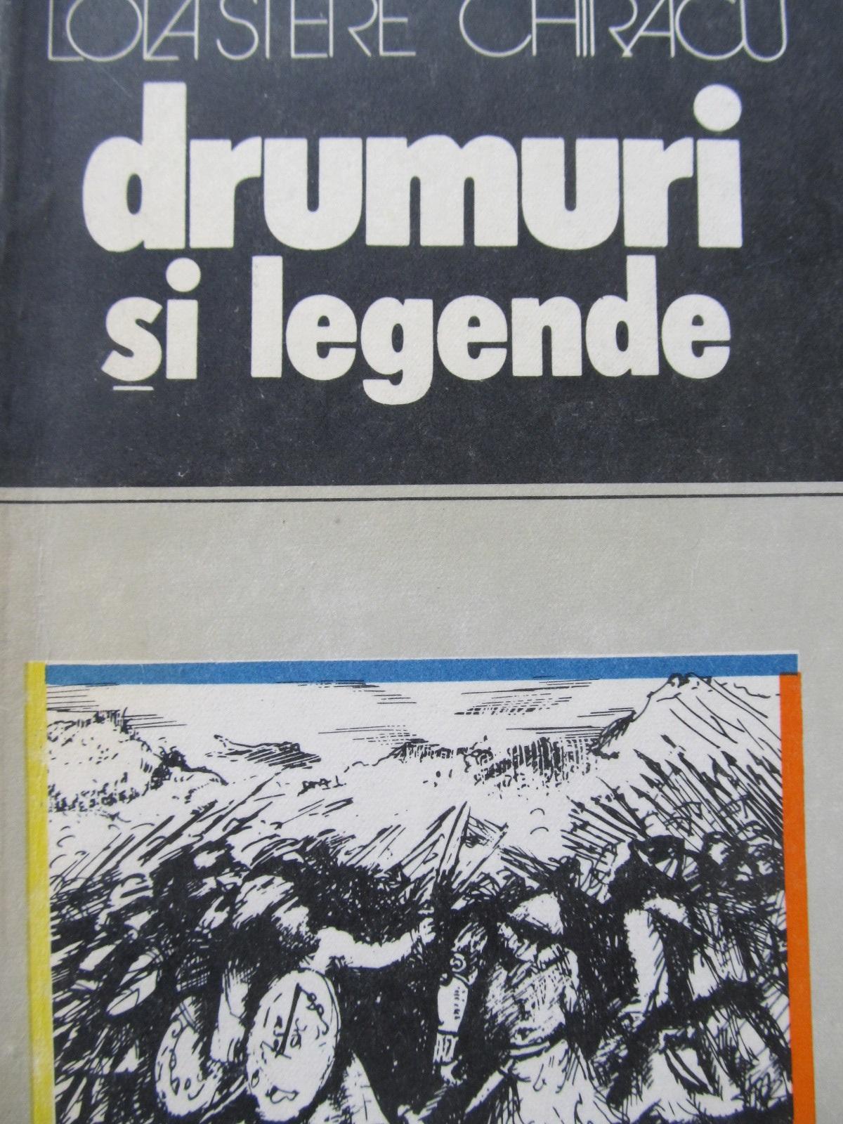 Drumuri si legende - Lola Stere Chiracu | Detalii carte