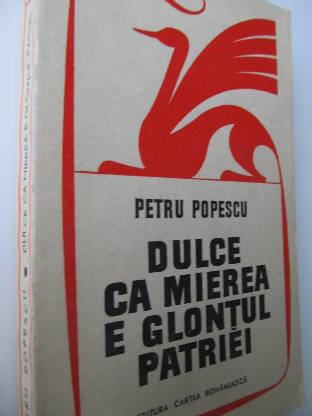 Dulce ca mierea e glontul patriei - Petru Popescu | Detalii carte