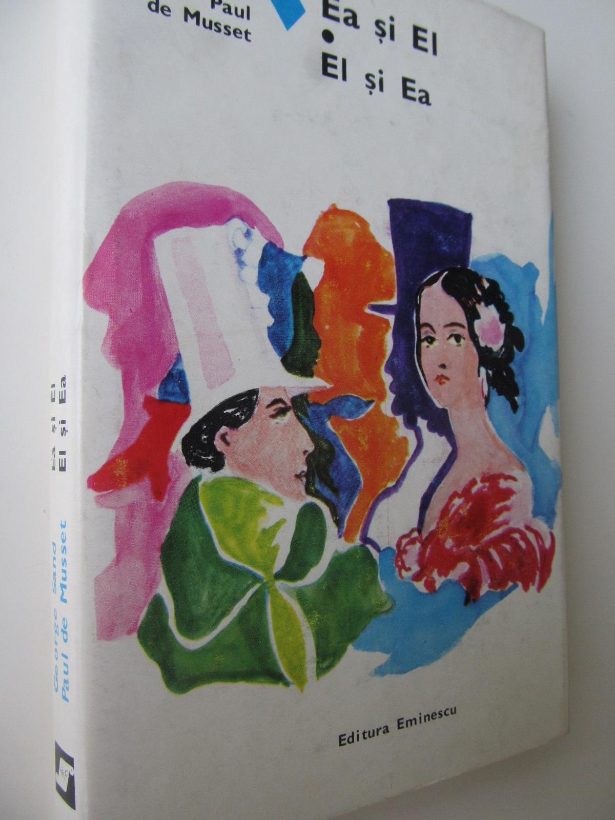 Ea si el - El si Ea - George Sand , Paul de Musset | Detalii carte