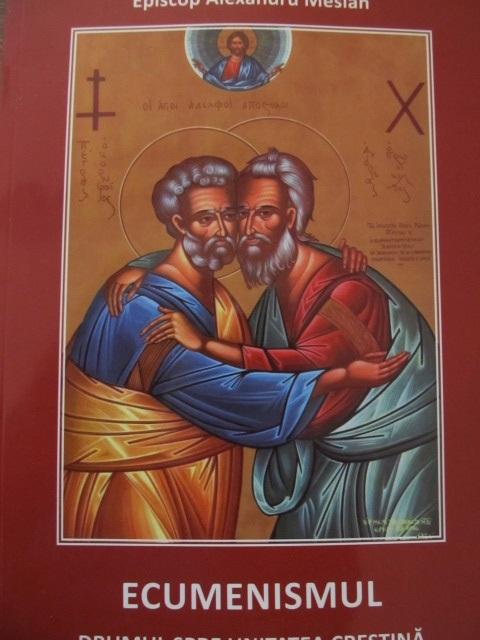 Ecumenismul Drumul spre unitatea crestina - Episcop Alexandru Mesian | Detalii carte