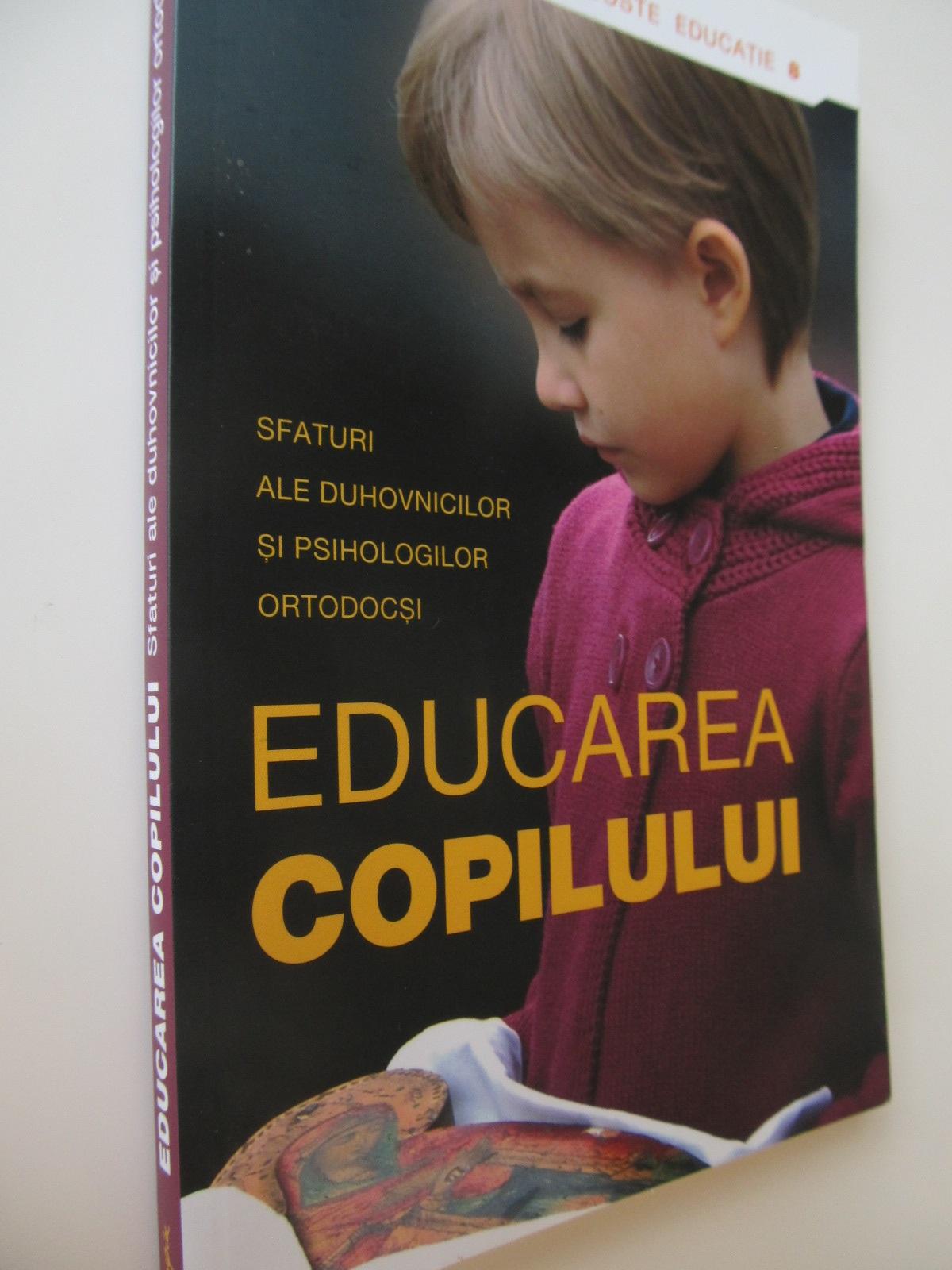 Educarea copilului. Sfaturi ale duhovnicilor si psihologilor - *** | Detalii carte