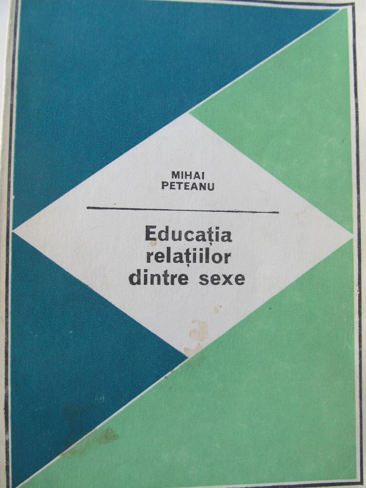 Educatia relatiilor dintre sexe - Mihai Peteanu | Detalii carte