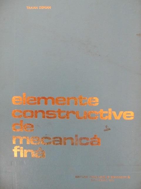 Elemente constructive de mecanica fina - Traian Demian | Detalii carte