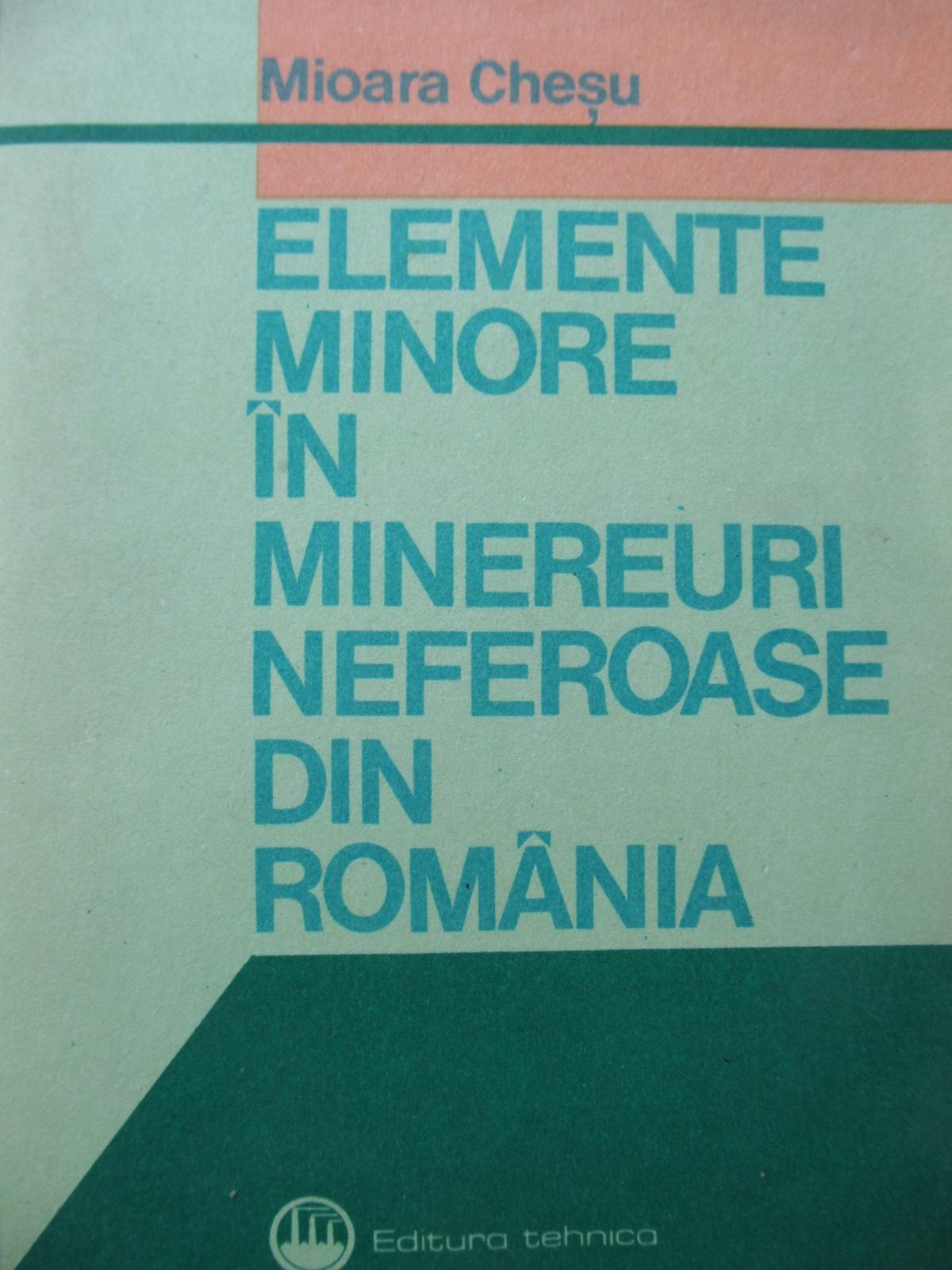 Elemente minore in minereuri neferoase din Romania - Mioara Chesu | Detalii carte