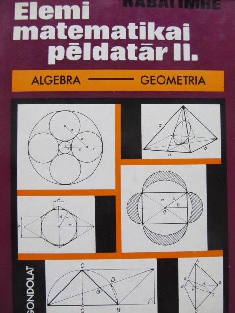 Elemi matematikai peldatar Algebra Geometria - Rabai Imre | Detalii carte