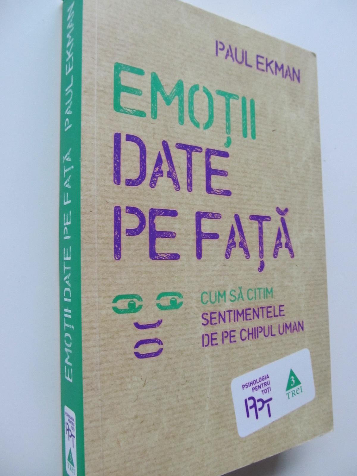 Emotii date pe fata - Cum sa citim sentimentele de pe chipul uman - Paul Ekman   Detalii carte