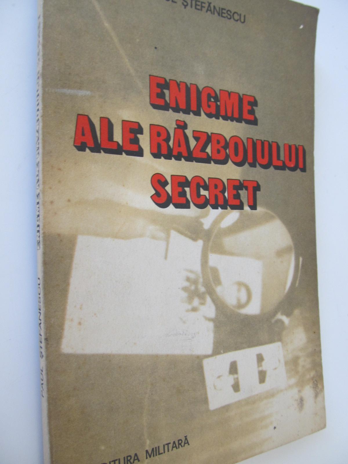 Enigme ale razboiului secret - Paul Stefanescu | Detalii carte