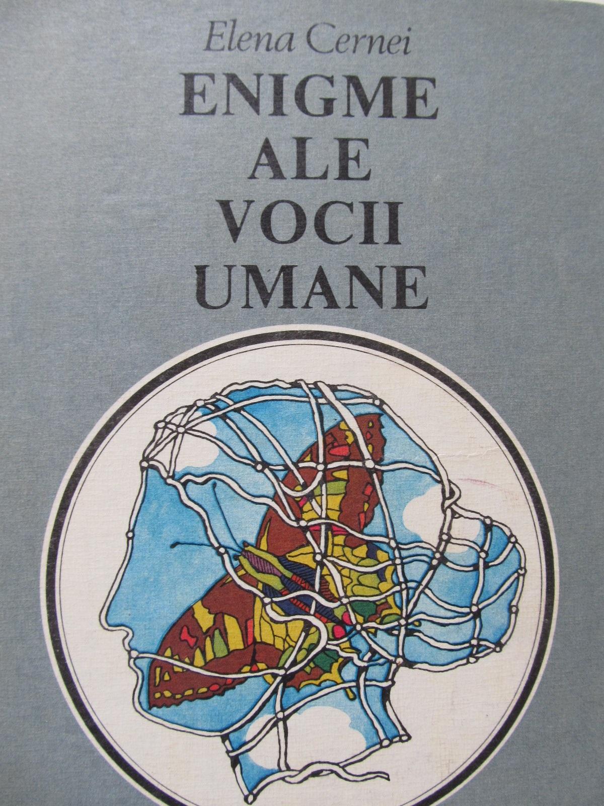 Enigme ale vocii umane - Elena Cernei | Detalii carte