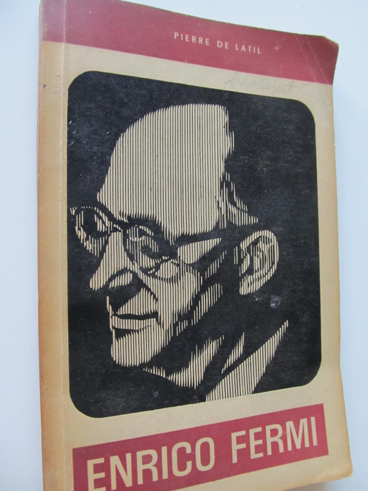 Enrico Fermi - Pierre de Latil | Detalii carte