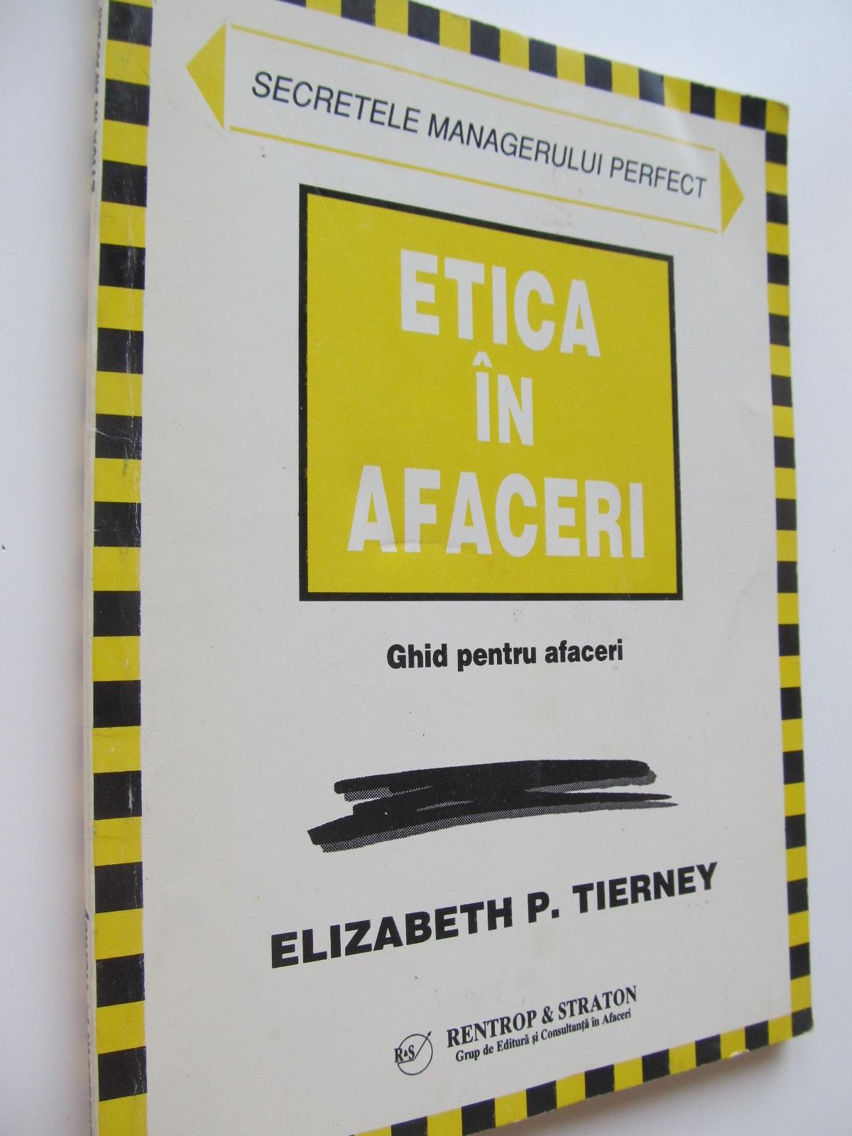 Etica in afaceri - Ghid pentru manageri - Elizabeth P. Tierney | Detalii carte