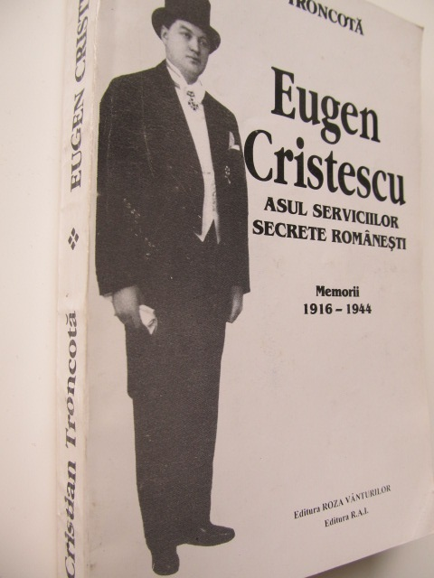 Eugen Cristescu asul serviciilor secrete romanesti - Memorii 1916 - 1944 [1] - Cristian Troncota | Detalii carte