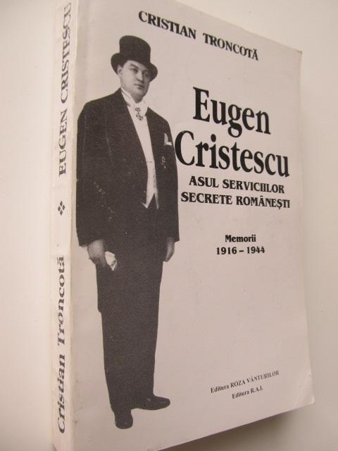 Eugen Cristescu asul serviciilor secrete romanesti - Memorii 1916 - 1944 - Cristian Troncota | Detalii carte