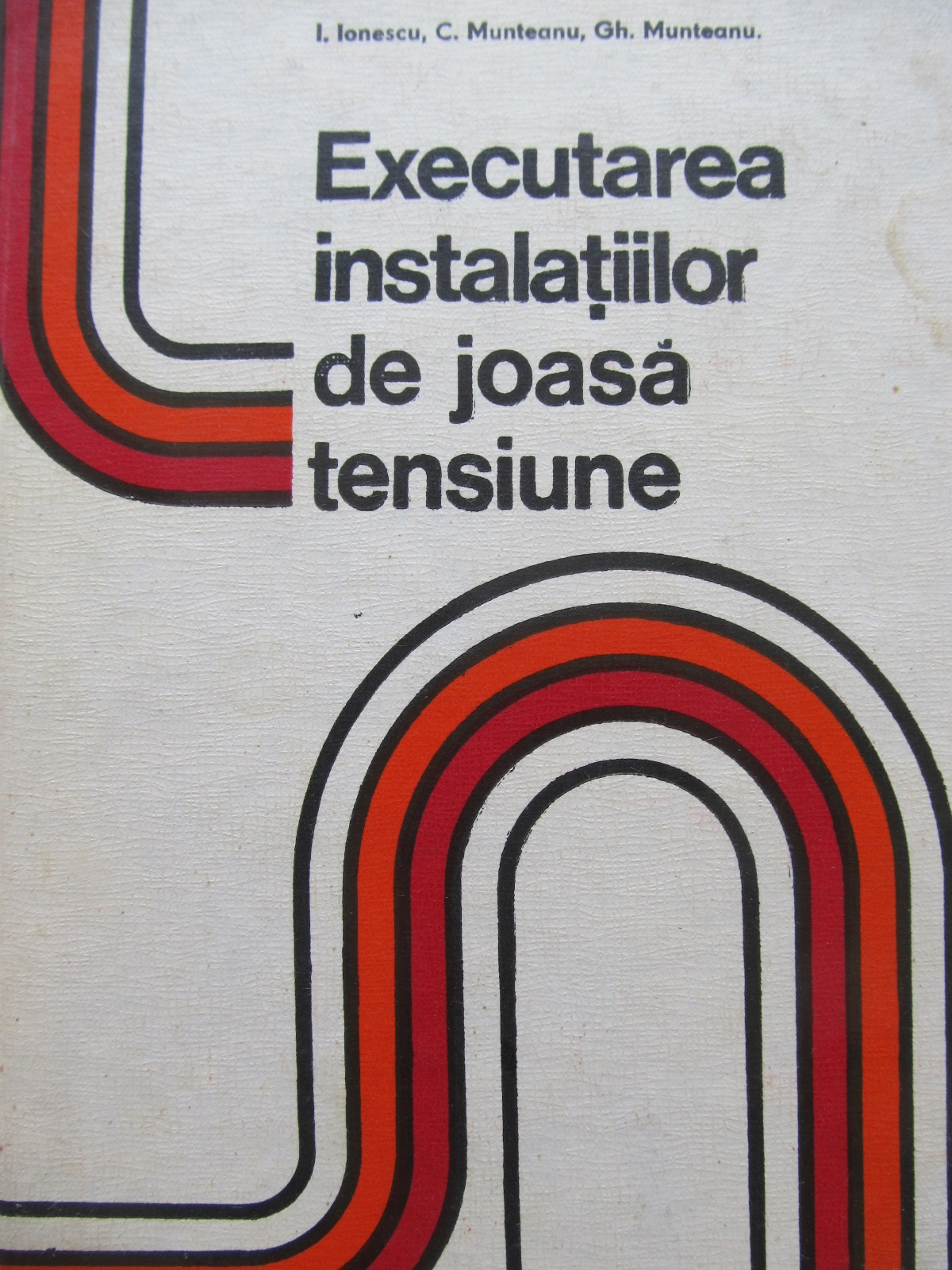 Executarea instalatiilor de joasa tensiune [1] - Ion Ionescu , C. Munteanu , Gh. Munteanu | Detalii carte