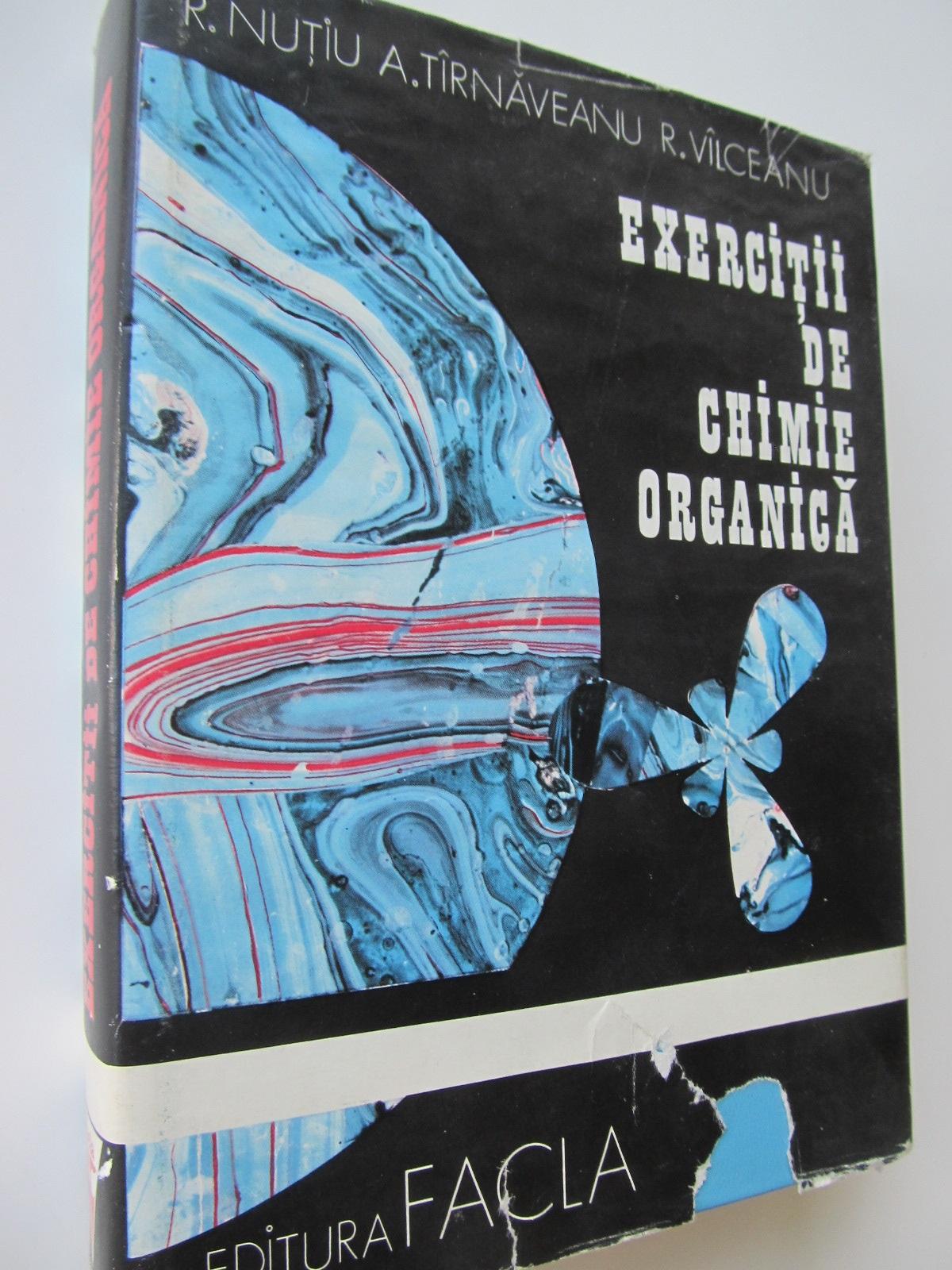 Exercitii de Chimie Organica - R. Nutiu , A. Tarnoveanu , R. Valceanu | Detalii carte