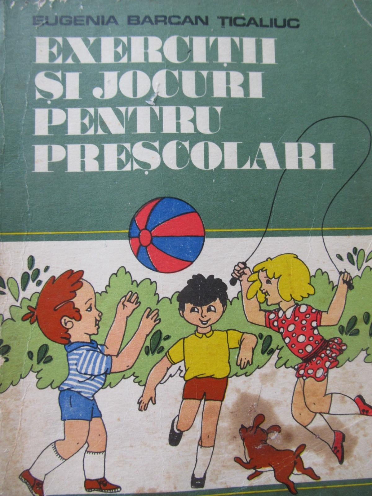 Exercitii si jocuri pentru prescolari - Eugen Barcan Ticaliuc | Detalii carte