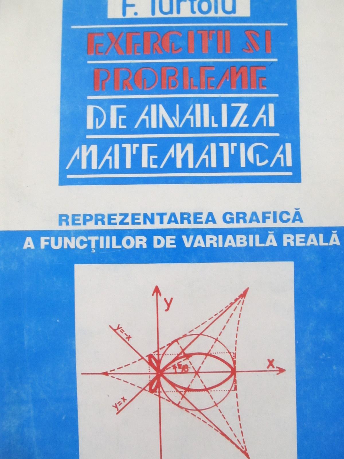 Exercitii si probleme de Analiza Matematica - Reprezentarea grafica a functiilor de variabila reala - F. Turtoiu | Detalii carte