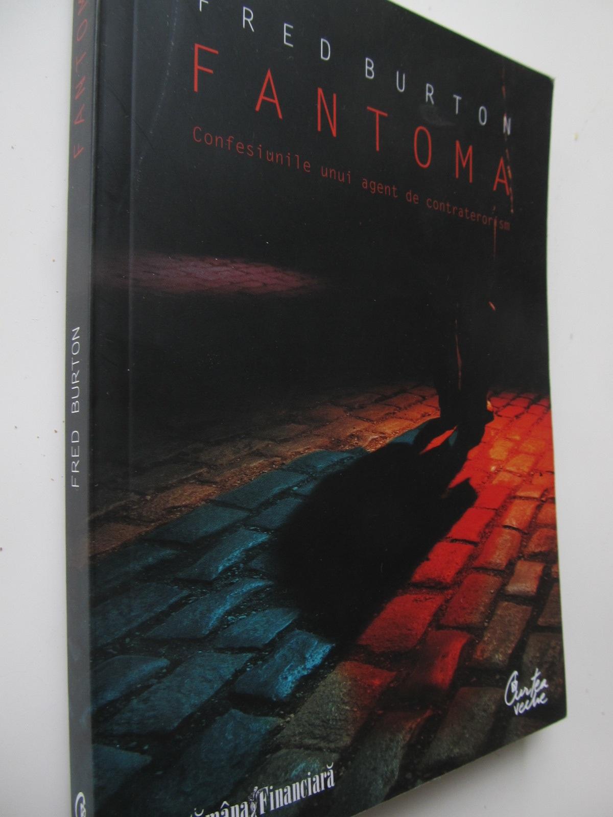 Fantoma - Confesiunile unui agent de contraterorism - Fred Burton | Detalii carte