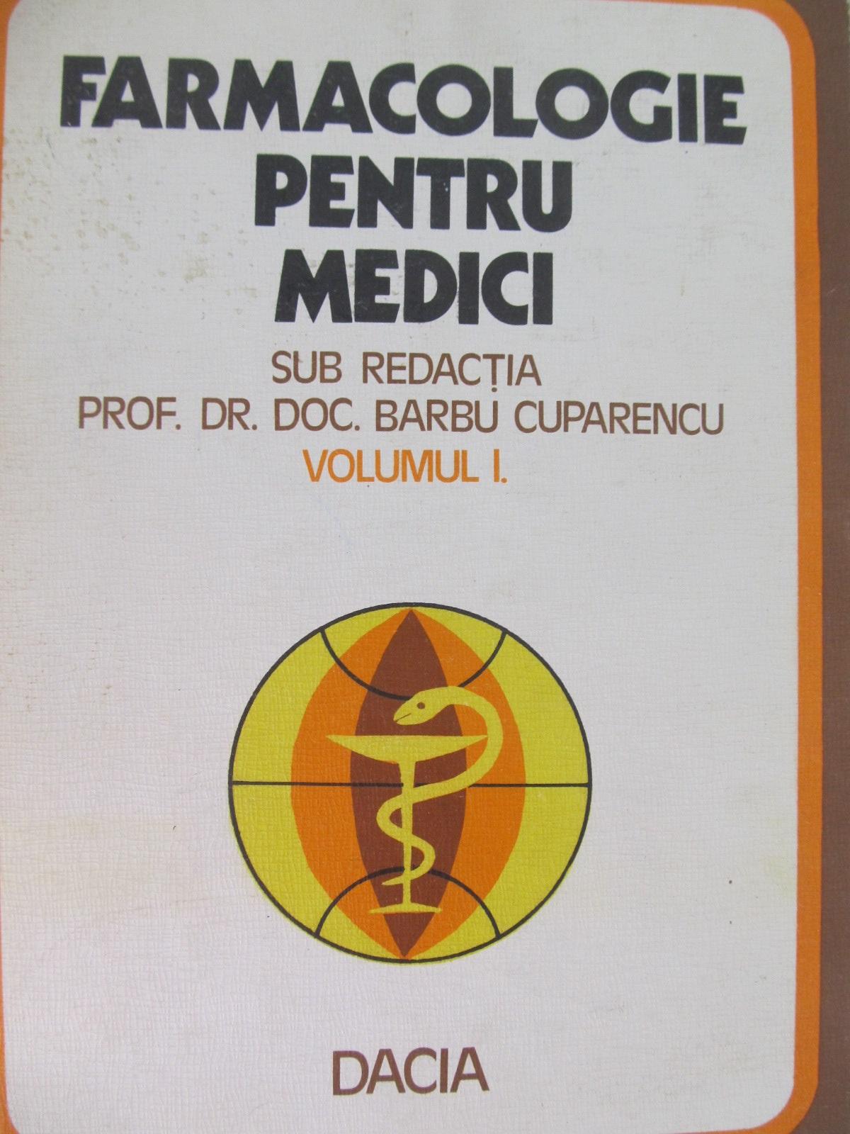 Farmacologie pentru medici (vol. I) - Barbu Cuparencu , ... | Detalii carte