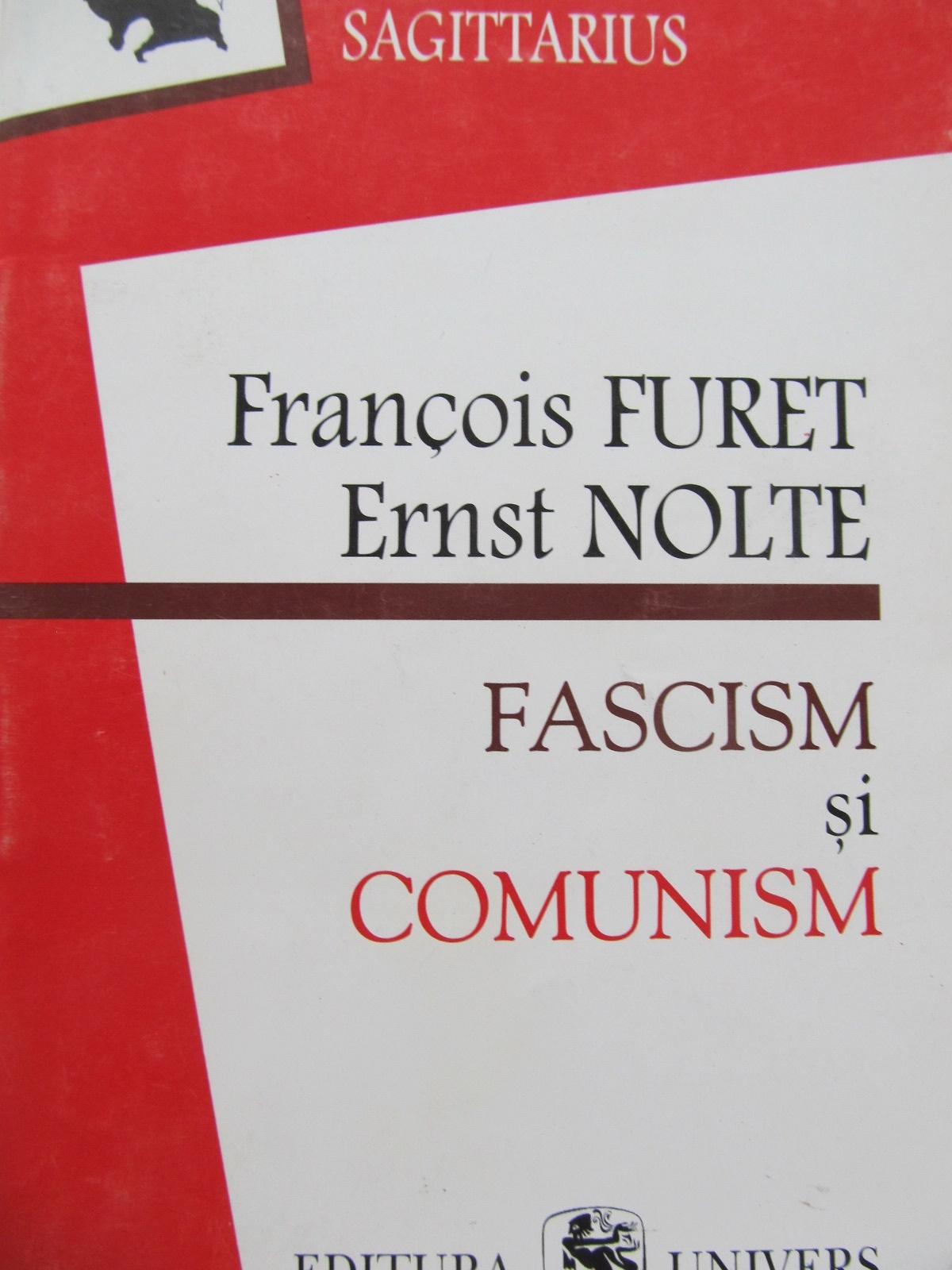 Fascism si comunism - Francois Furet , Ernst Nolte | Detalii carte