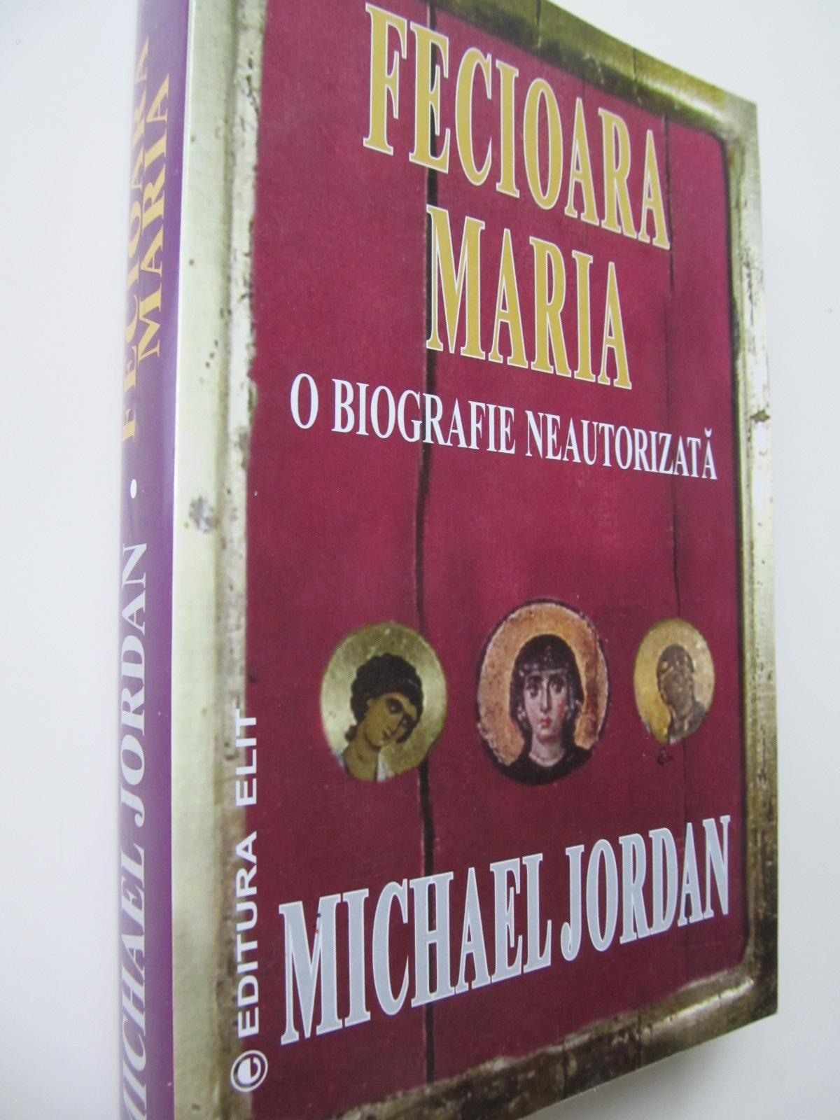 Fecioara Maria o biografie neautorizata - Michael Jordan | Detalii carte