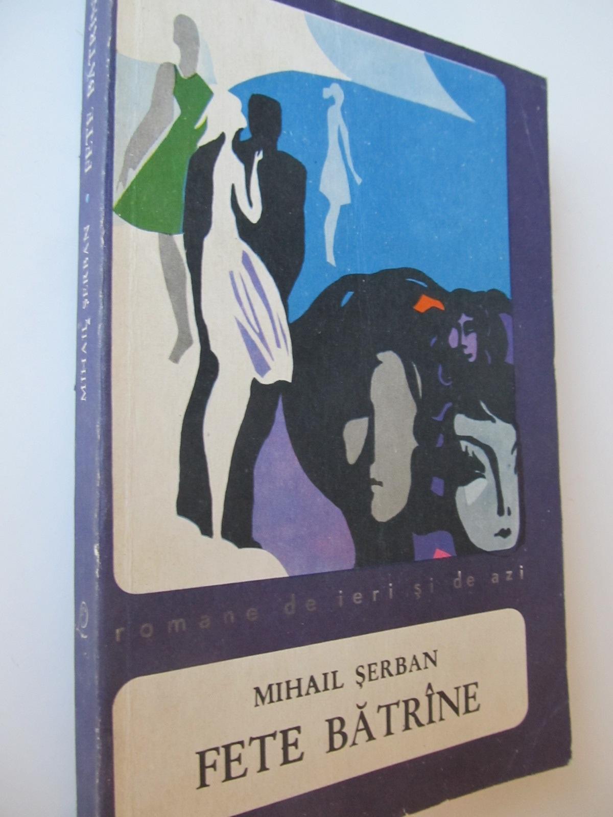 Fete batrane - Mihail Serban | Detalii carte