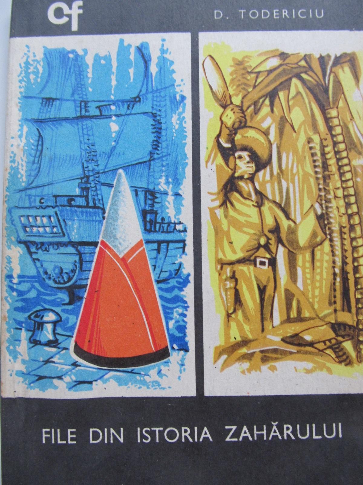 File din istoria zaharului - D. Todericiu | Detalii carte