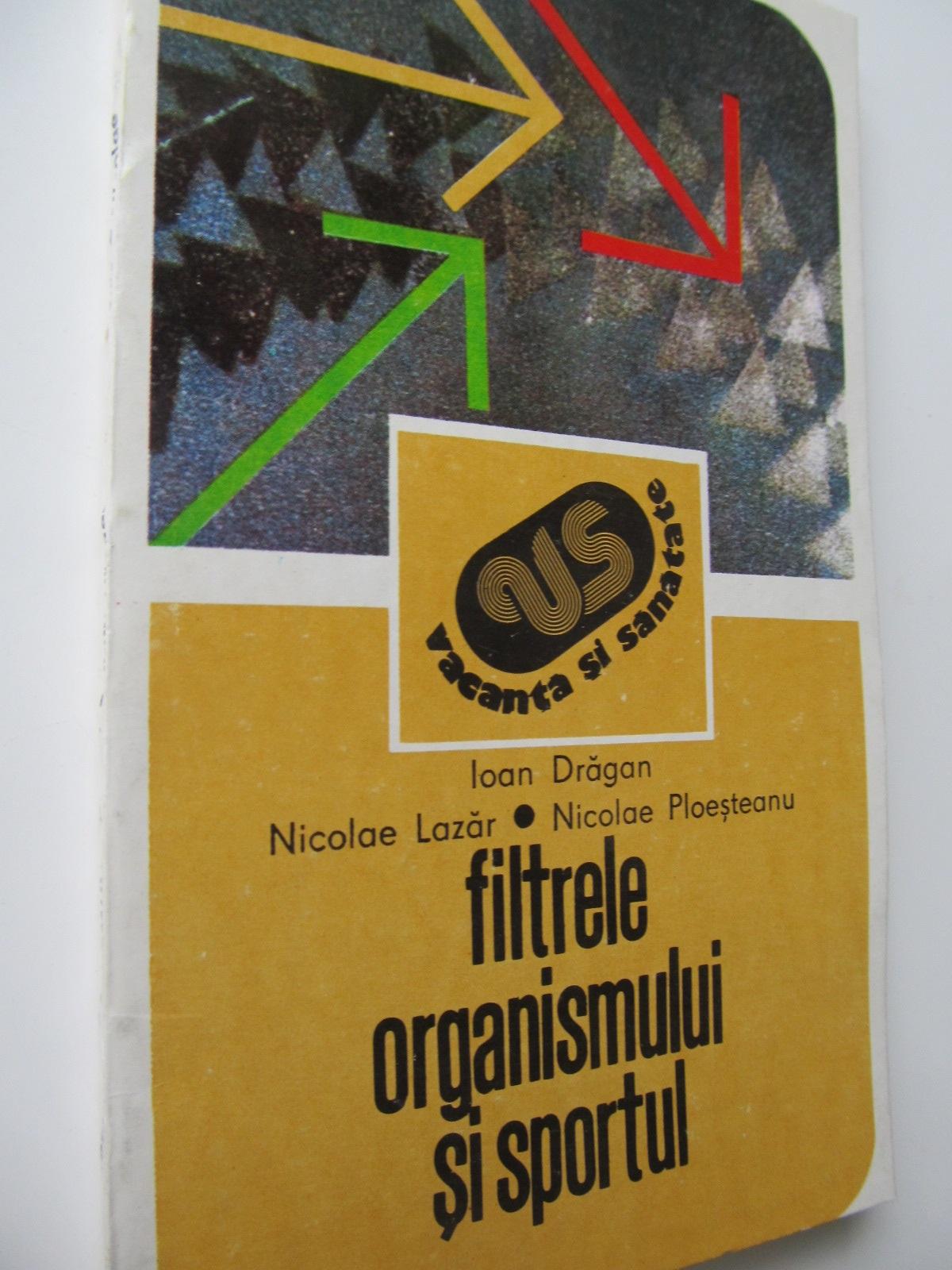 Filtrele organismului si sportul , ficat - rinichi - Ioan Dragan , ... | Detalii carte