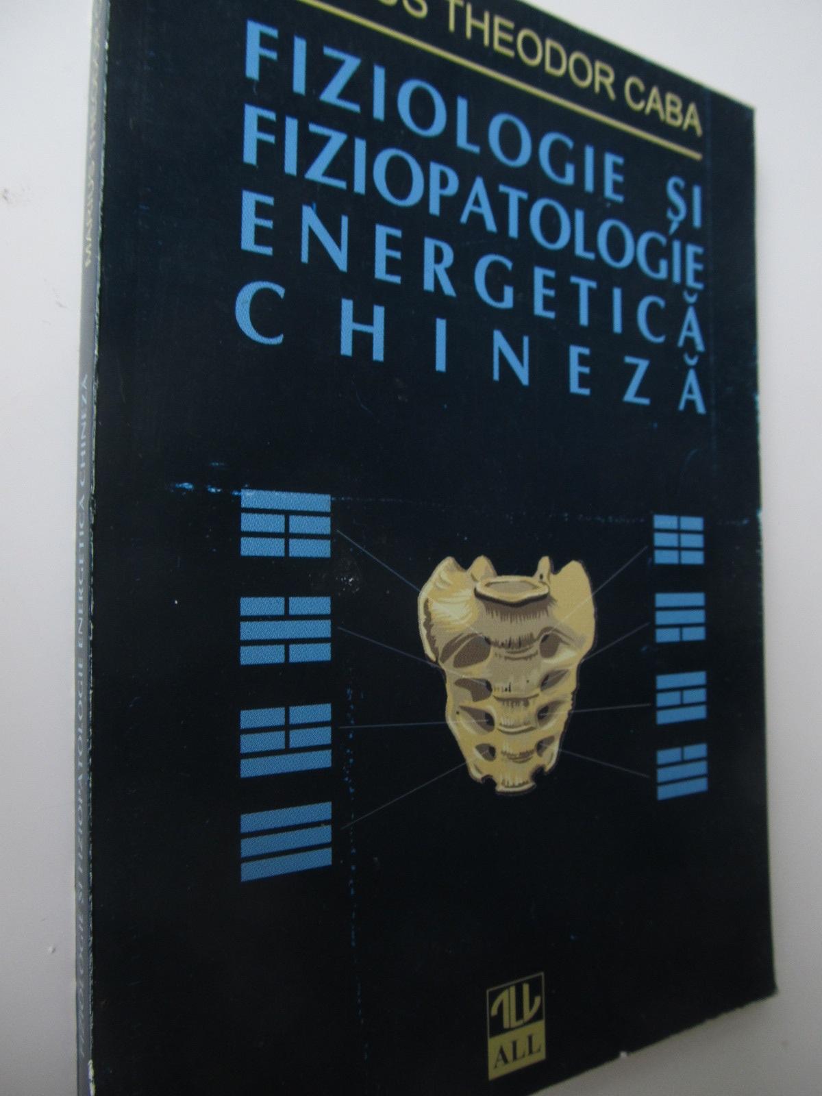 Fiziologie si fiziopatologie energetica chineza - Marius Theodor Caba   Detalii carte