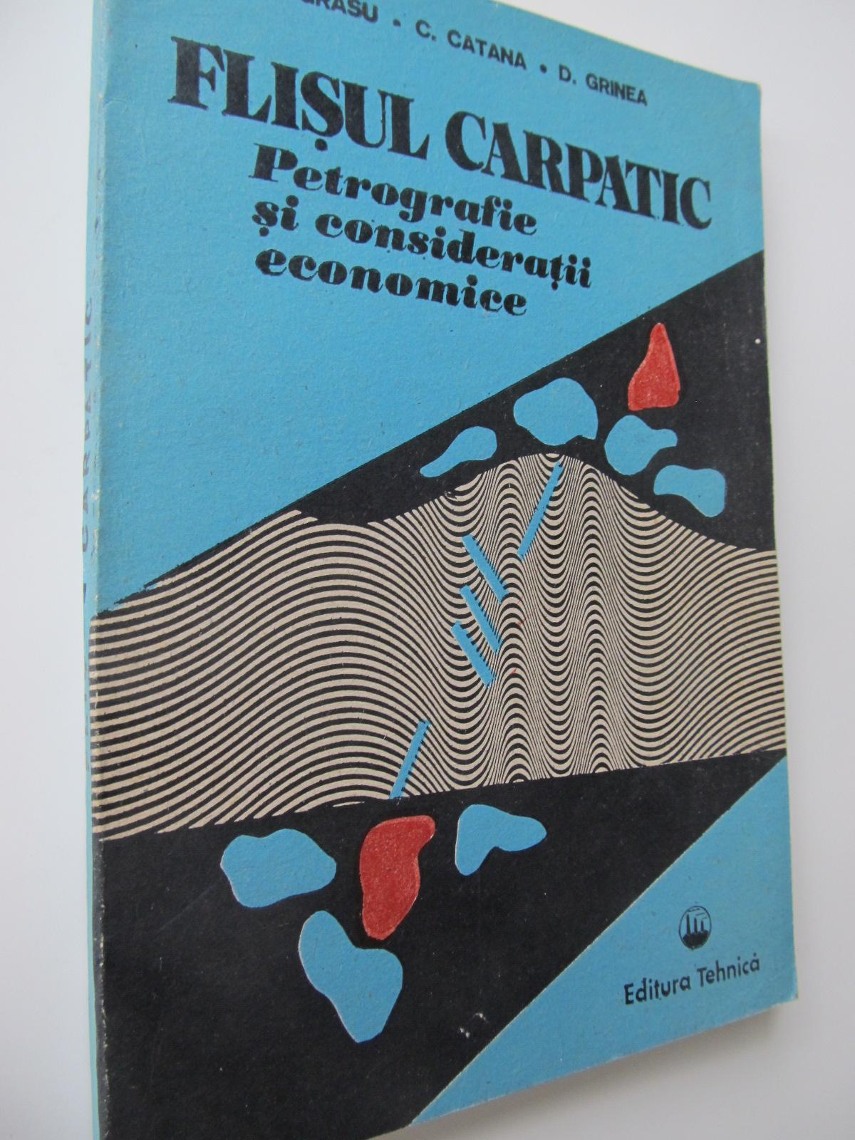 Flisul Carpatic - Petrografie si consideratii economice - C. Grasu , ... | Detalii carte