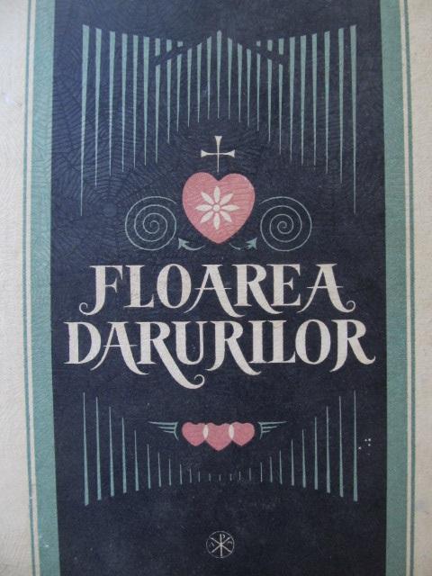 Floarea darurilor - Studiu, editie critica pe versiuni, dupa manuscrise, traducere si glosar in text comparat [1] - Pandele Olteanu | Detalii carte