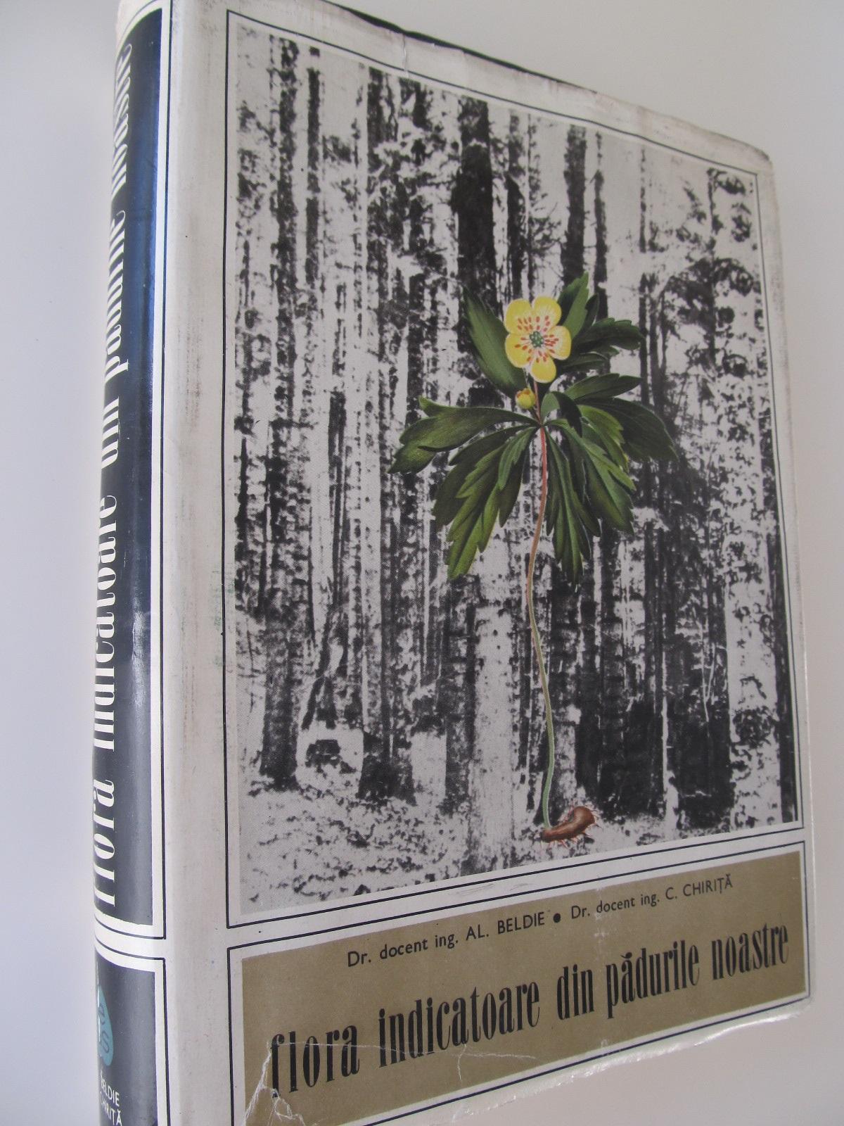 Carte Flora indicatoare din padurile noastre - Al. Beldie , C. Chirita