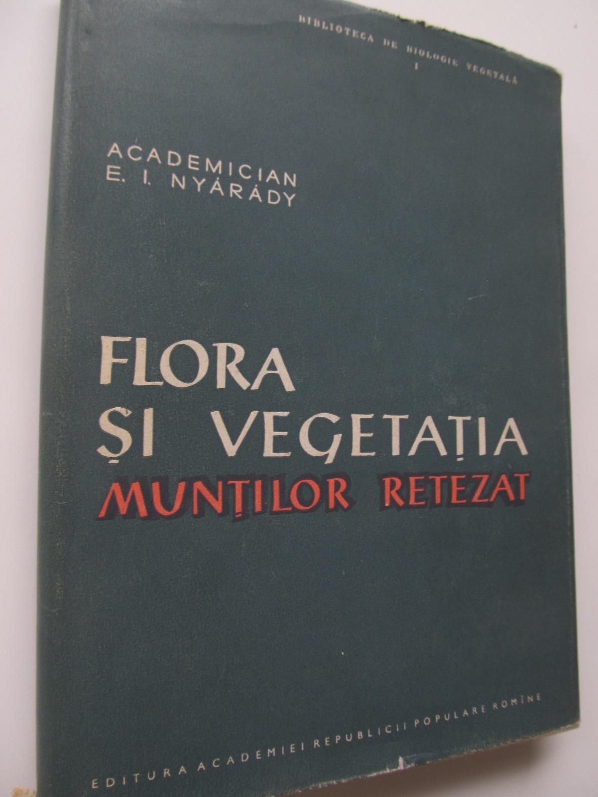 Carte Flora si vegetatia muntilor Retezat - E. I. Nyarady