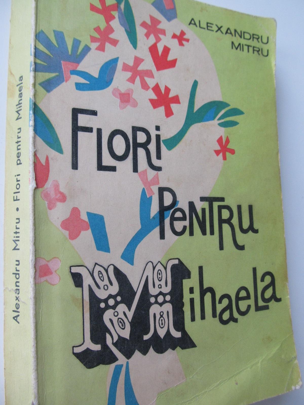 Flori pentru Mihaela - Alexandru Mitru | Detalii carte