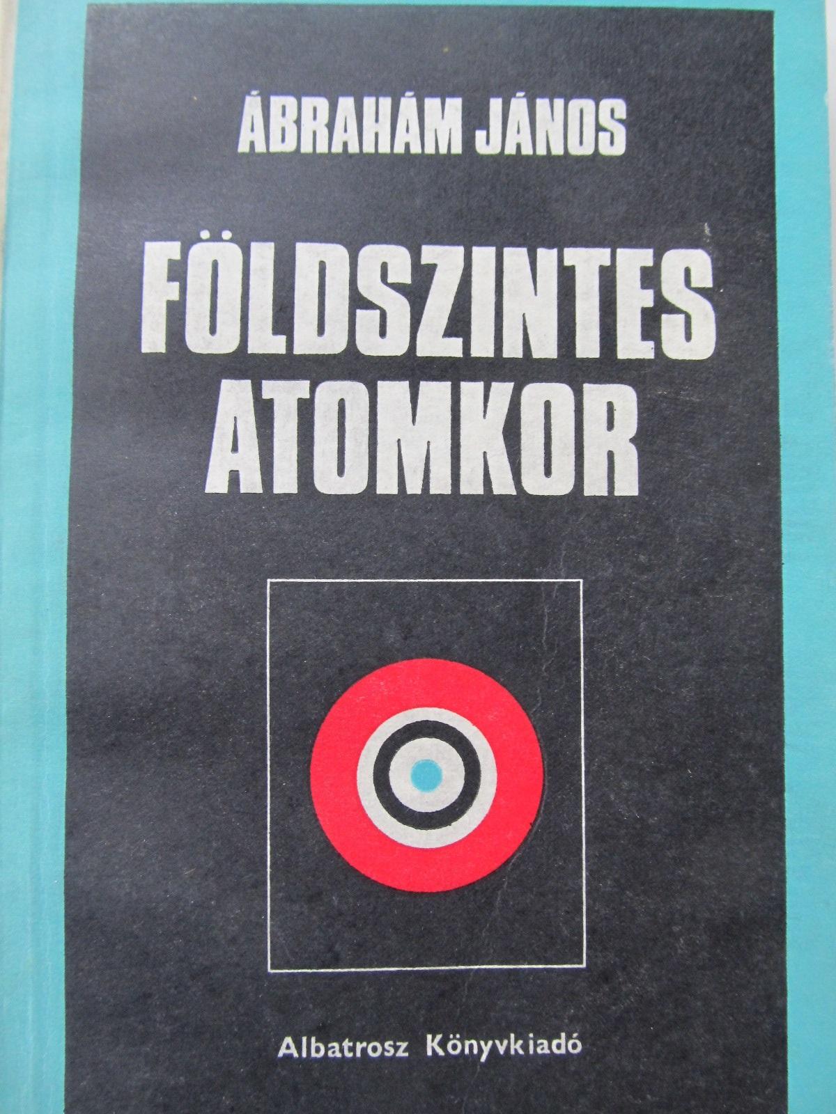 Foldszintes atomkor - Abraham Janos | Detalii carte