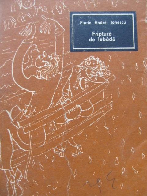 Friptura de lebada - Florin Andrei Ionescu | Detalii carte