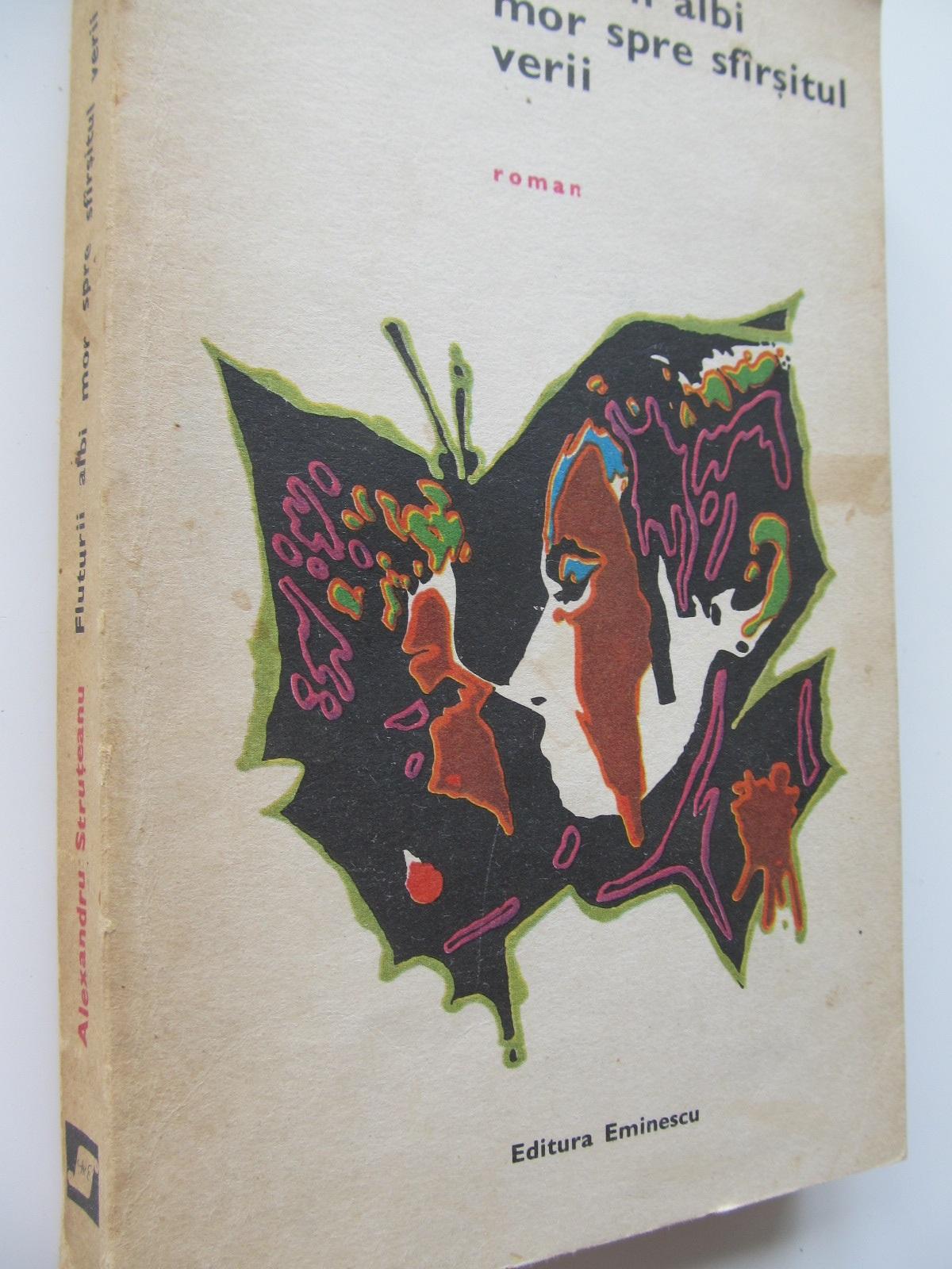 Fluturii albi mor spre sfarsitul verii - Alexandru Struteanu | Detalii carte