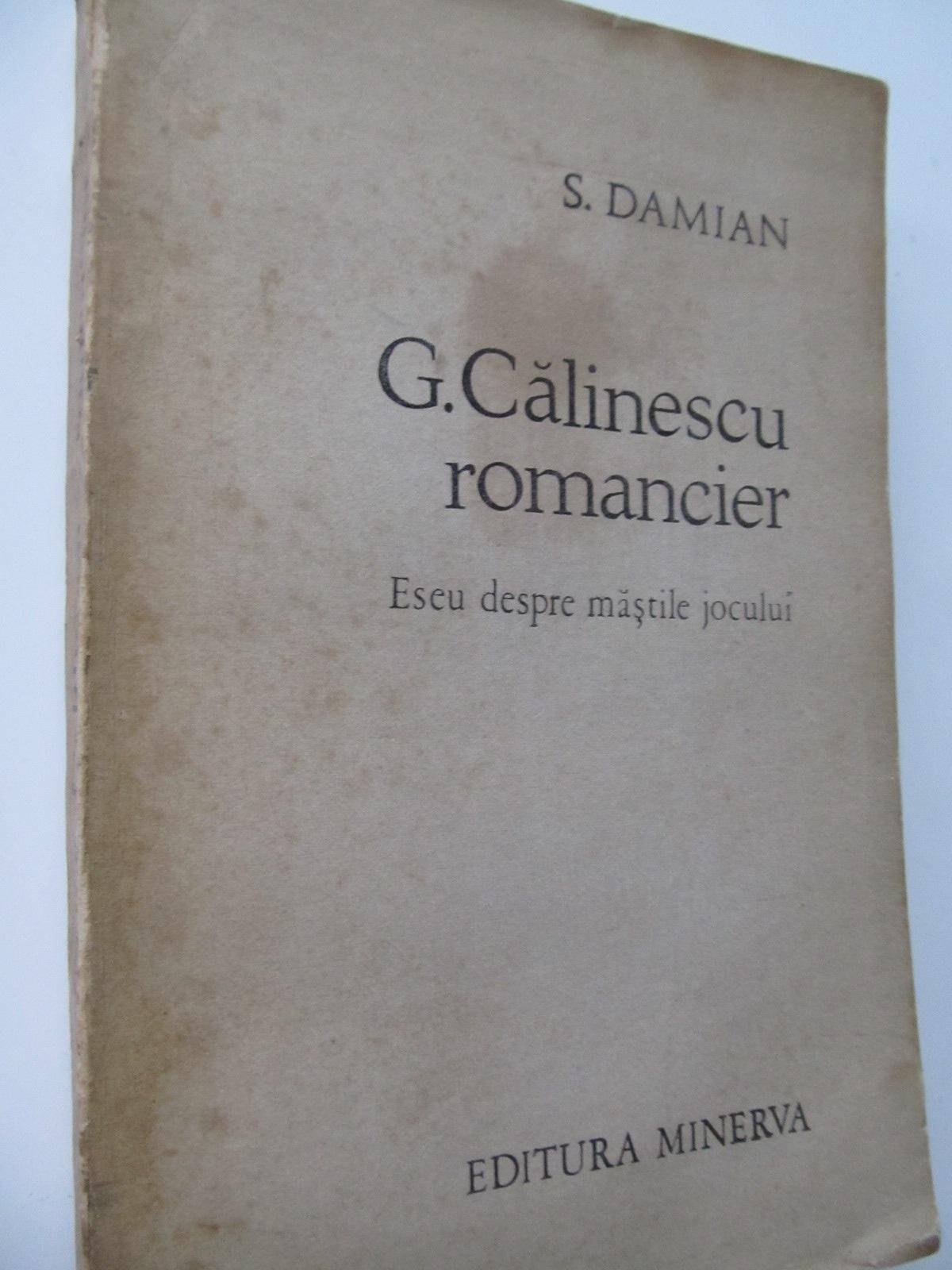 G. Calinescu romancier - Eseu despre mastile jocului - S. Damian | Detalii carte