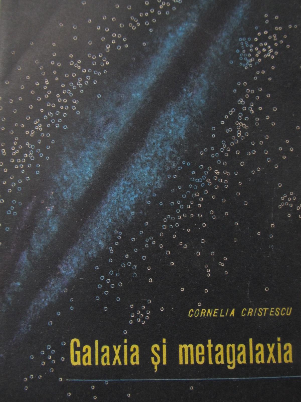 Galaxia si metagalaxia - Cornelia Cristescu | Detalii carte
