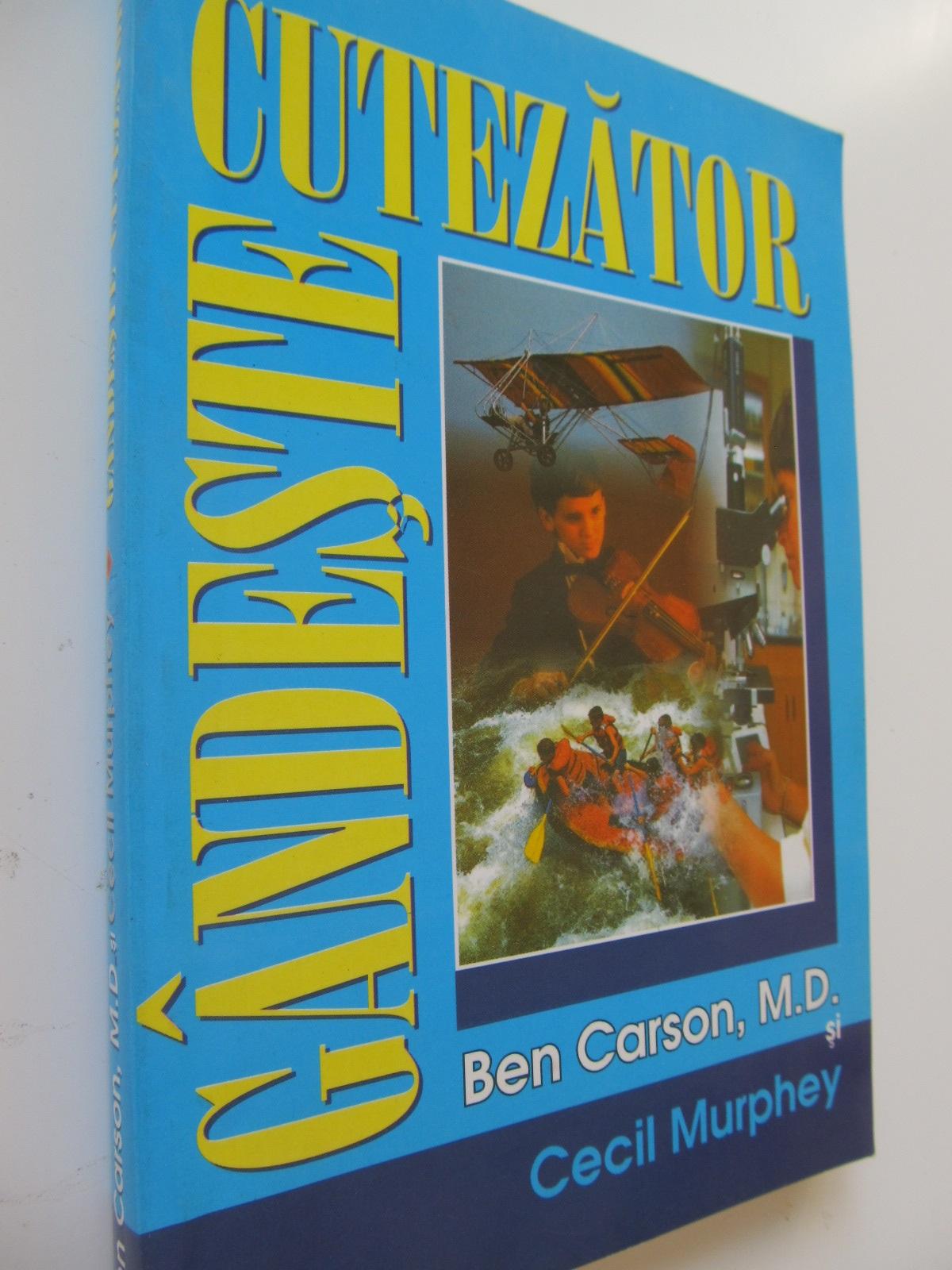 Gandeste cutezator - Ben Carson , Cecil Murphey | Detalii carte